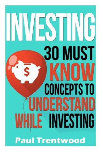 Investing: 30 Must Know Concepts to Understand While Investing pdf epub