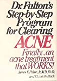 Dr. Fulton's Step-by-Step Program for Clearing Acne, James E. Fulton and Elizabeth Black, 0060380209