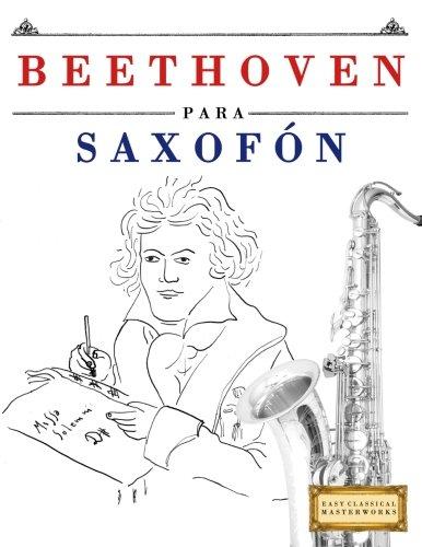 Beethoven para Saxofon: 10 Piezas Faciles para Saxofon Libro para Principiantes (Spanish Edition) [Easy Classical Masterworks] (Tapa Blanda)