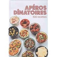 APÉROS DINATOIRES : 500 RECETTES