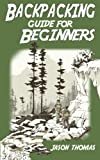 Backpacking Guide for Beginners, Jason Thomas, 1494385791