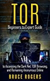 img - for TOR : Beginners to Expert Guide to Accessing the Dark Net, TOR Browsing, and Remaining Anonymous Online (deep web, darknet, hacking) book / textbook / text book