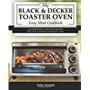 My Black and Decker Toaster Oven Easy Meal Cookbook: 101 Surprisingly Delicious Recipes for Your T01303SB Countertop Oven (Black and Decker Toaster Ovens) (Volume 1)