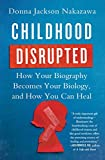 img - for Childhood Disrupted: How Your Biography Becomes Your Biology, and How You Can Heal book / textbook / text book