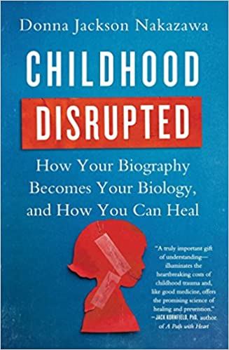 Book Review Country Called Childhood By >> Childhood Disrupted How Your Biography Becomes Your Biology And