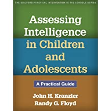 Assessing Intelligence in Children and Adolescents: The Guilford Practical Intervention in the Schools (The Guilford Practical Intervention in the Schools Series)