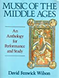 Music of the Middle Ages : An Anthology for Performance and Study, Wilson, David F., 0028729528