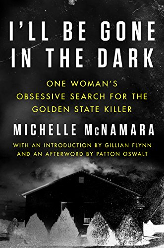 I'll Be Gone in the Dark: One Woman's Obsessive Search for t