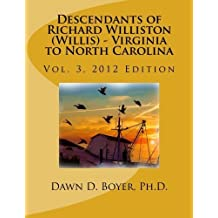 Vol 3. Descendants of Richard Williston (Willis) - Virginia to North Carolina by Dawn D. Boyer Ph.D. (2012-05-23)