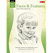 Drawing: Faces & Features: Learn to draw step by step