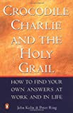 img - for Crocodile Charlie & The Holy Grail: How to find your own answers at work & in life book / textbook / text book
