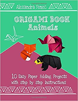 Origami book animals 10 easy paper folding projects with step by animals 10 easy paper folding projects with step by step instructions alexandra fenec 9781549962899 amazon books thecheapjerseys Image collections