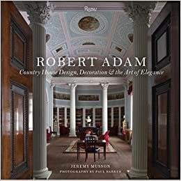 Robert Adam: Country House Design, Decoration, and the Art of ...