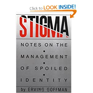 Stigma: Notes on the Management of Spoiled Identity Erving Goffman
