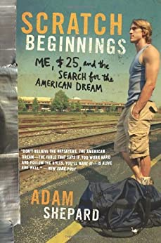 Scratch Beginnings: Me, $25, and the Search for the American Dream by [Shepard, Adam W.]