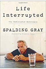 Life Interrupted: The Unfinished Monologue by Spalding Gray (2005-10-04) Hardcover