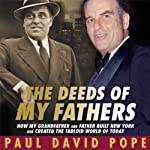 The Deeds of My Fathers: How My Grandfather and Father Built New York and Created the Tabloid World of Today | Paul David Pope