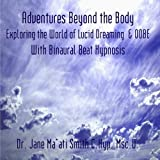 Adventures Beyond the Body Exploring the World of Lucid Dreaming  & OOBE With Binaural Beat Hypnosis