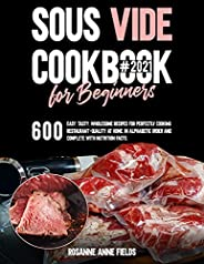 SOUS VIDE COOKBOOK FOR BEGINNERS#2021: 600 Easy, Tasty, Wholesome Recipes for Perfectly Cooking Restaurant-Qua