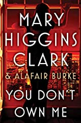 """Queen of Suspense"" Mary Higgins Clark and Alafair Burke are back with their fifth enthralling mystery in the New York Times bestselling Under Suspicion series; You Don't Own Me finds television producer Laurie Moran stopping at nothing to so..."