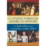 Clothing through American History: The Federal Era through Antebellum, 1786–1860