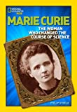 img - for World History Biographies: Marie Curie: The Woman Who Changed the Course of Science (National Geographic World History Biographies) book / textbook / text book