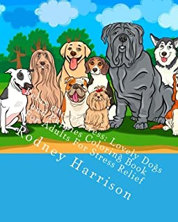 Relax And Destress Lovely Dogs Puppies Coloring Book For Adults Stress Relief
