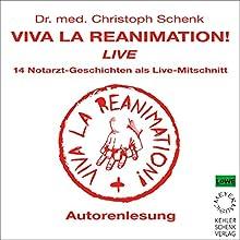 Viva la Reanimation! 14 Notarzt-Geschichten als Live-Mitschnitt Hörspiel von Christoph Schenk Gesprochen von: Christoph Schenk