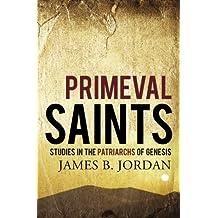 Primeval Saints: Studies in the Patriarchs of Genesis
