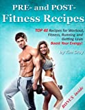 img - for PRE- and POST- Fitness Recipes: TOP 40 Recipes for Workout, Fitness, Running and Getting Lean (Boost Your Energy!) book / textbook / text book