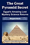 The Great Pyramid Secret: Egypt's Amazing Lost Mystery Science Returns