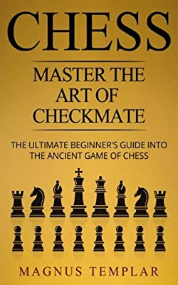 Chess: Master the Art of Checkmate (Chess for Beginners) (Volume 6)