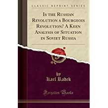 Is the Russian Revolution a Bourgeois Revolution? A Keen Analysis of Situation in Soviet Russia (Classic Reprint)