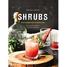 Shrubs: An Old-Fashioned Drink for Modern Times (Second Edition)