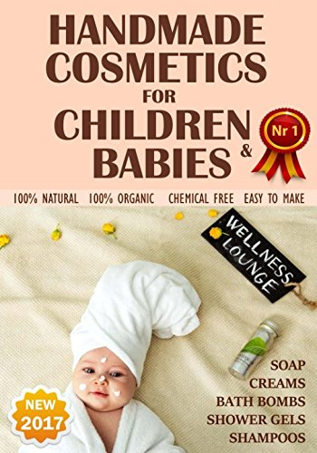 NEW 2017. Handmade Cosmetics for Children and Babies. 100% NATURAL. Soaps, Bath Bombs, Shampoo, Creams, Shower gels -  100% organic, chemical free, easy to make. (Coconut Soap Oil Make)