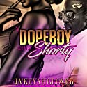 A DopeBoy and His Shorty Audiobook by JaKeyah L Glover,  True Glory Publications Narrated by Cee Scott