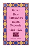 Dover, New Hampshire, Death Records, 1887-1937, Richard P. Roberts, 0788420542