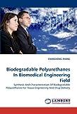 Biodegradable Polyurethanes in Biomedical Engineering Field, Changhong Zhang, 3838374916