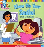 Image: Show Me Your Smile!: A Visit to the Dentist (Dora the Explorer), by Christine Ricci, Robert Roper. Publisher: Simon Spotlight/Nickelodeon; Repackage edition (January 1, 2005)
