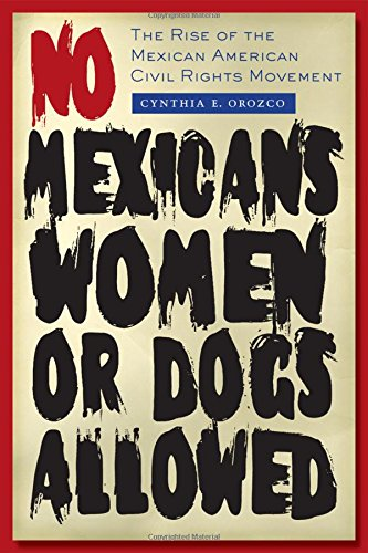 - No Mexicans, Women, or Dogs Allowed: The Rise of the Mexican American Civil Rights Movement