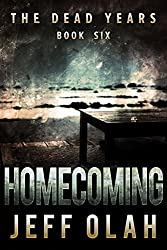 The Dead Years - HOMECOMING - Book 6 (A Post-Apocalyptic Thriller)