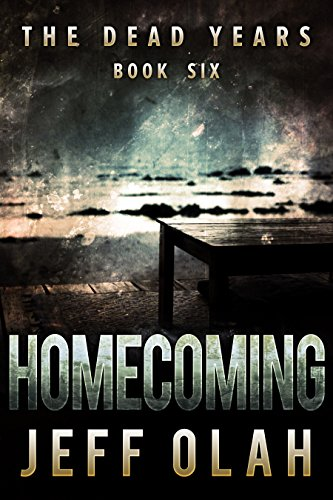 The Dead Years - HOMECOMING - Book 6 (A Post-Apocalyptic Thriller) by [Olah, Jeff]
