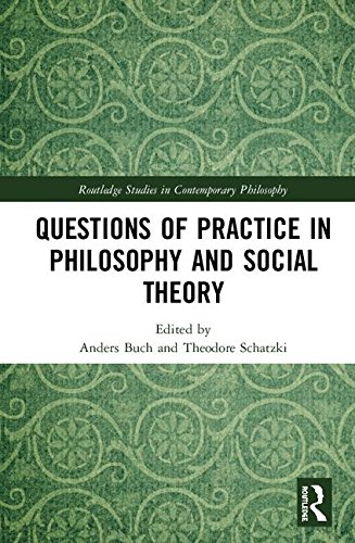 Questions of Practice in Philosophy and Social Theory (Routledge Studies in Contemporary Philosophy)