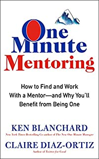 Book Cover: One Minute Mentoring: How to Find and Work With a Mentor-And Why You'll Benefit from Being One