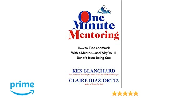 One Minute Mentoring: How to Find and Work With a Mentor--And Why ...
