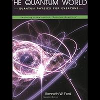 The Quantum World: Quantum Physics for Everyone