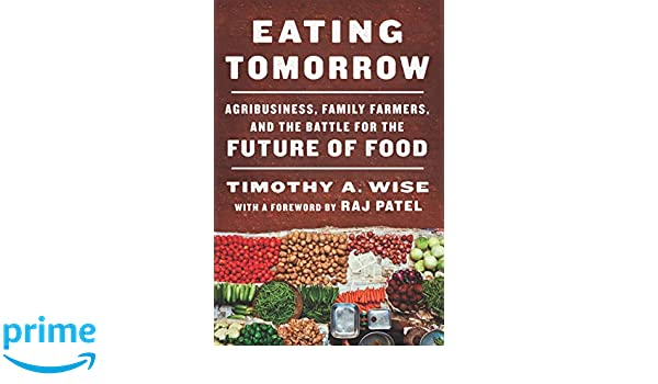 Eating Tomorrow: Agribusiness, Family Farmers, and the ...