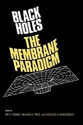 Black Holes: The Membrane Paradigm (The Silliman Memorial Lectures Series)
