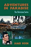 Adventures in Paradise: The Television Series (Revised Edition)