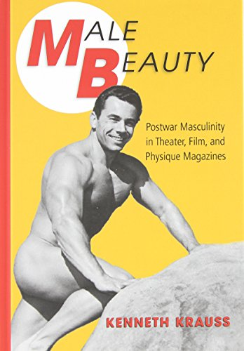 Male Beauty: Postwar Masculinity in Theater, Film, and Physique Magazines by State Univ of New York Pr